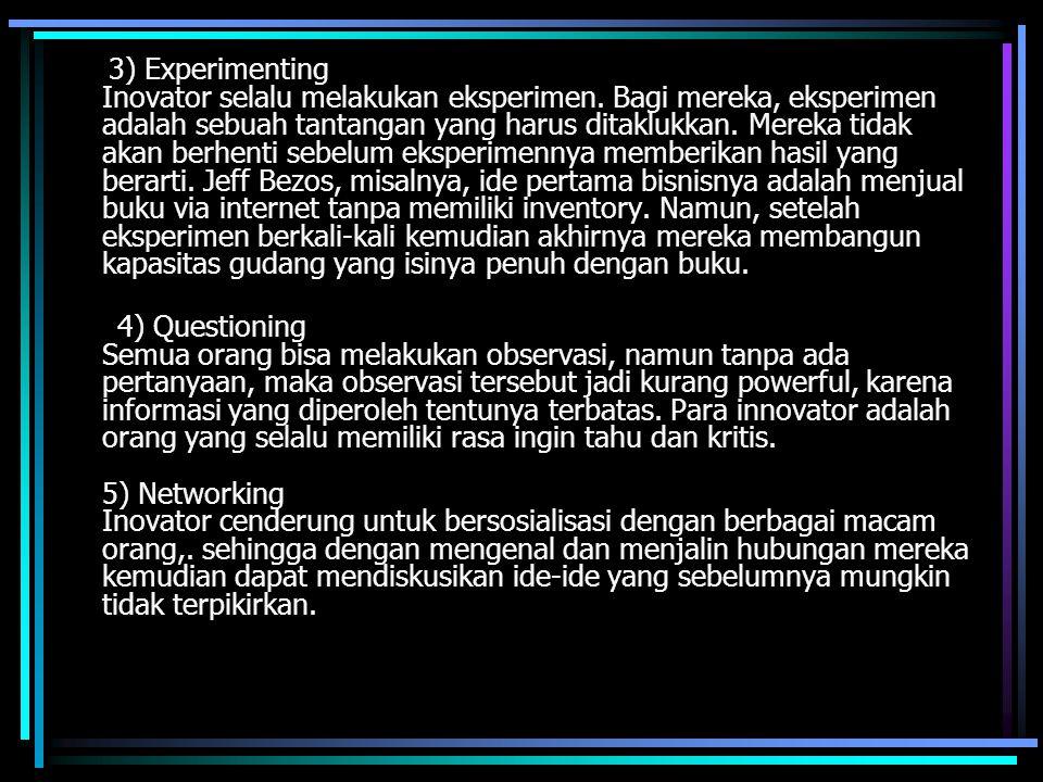 3) Experimenting Inovator selalu melakukan eksperimen