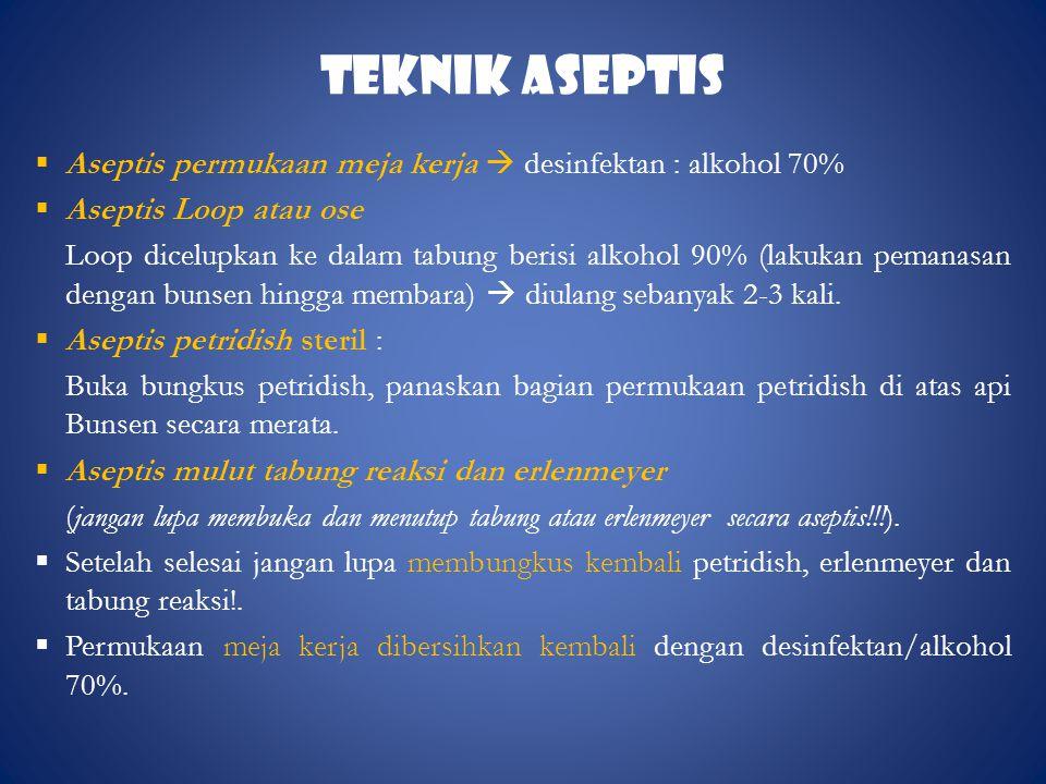 TEKNIK ASEPTIS Aseptis permukaan meja kerja  desinfektan : alkohol 70% Aseptis Loop atau ose.