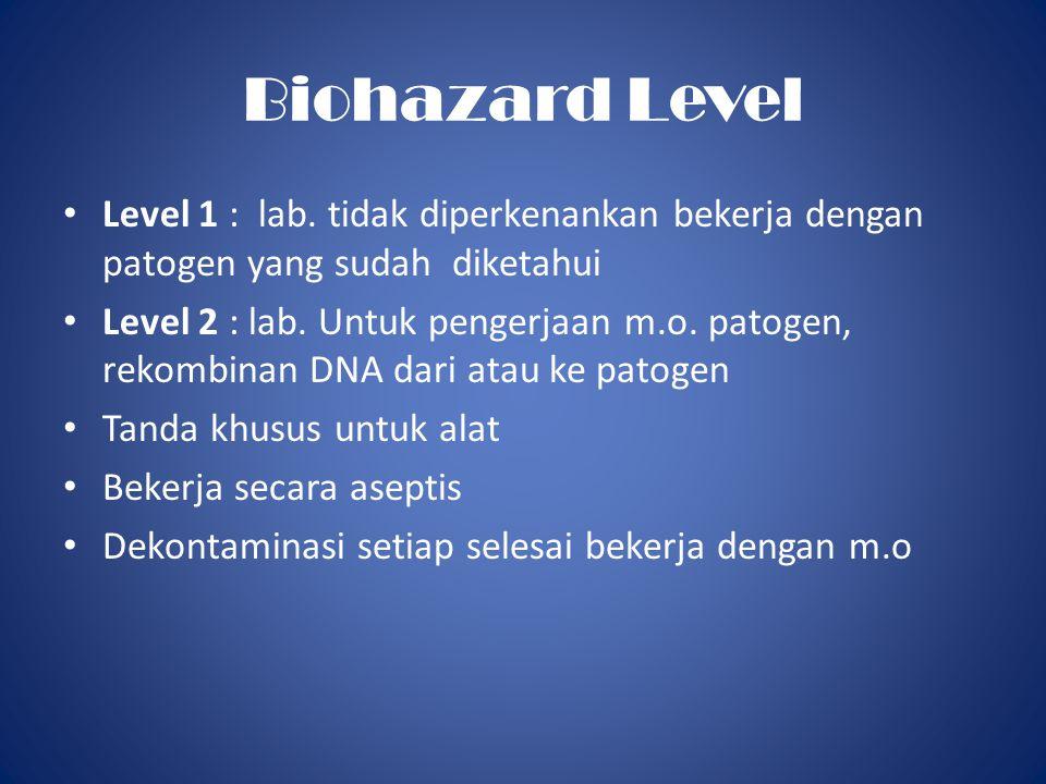 Biohazard Level Level 1 : lab. tidak diperkenankan bekerja dengan patogen yang sudah diketahui.