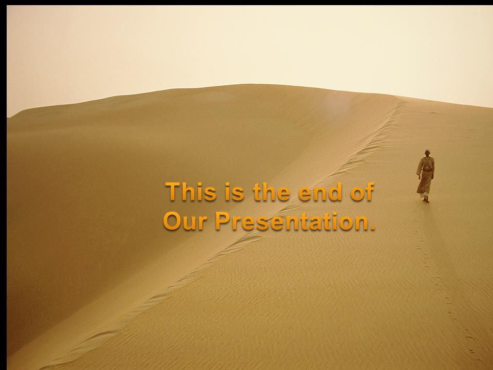 This is the end of Our Presentation.