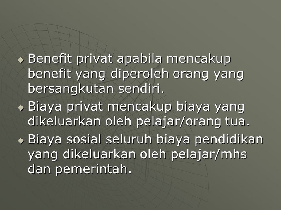 Benefit privat apabila mencakup benefit yang diperoleh orang yang bersangkutan sendiri.