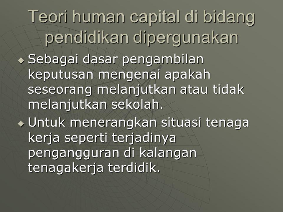 Teori human capital di bidang pendidikan dipergunakan