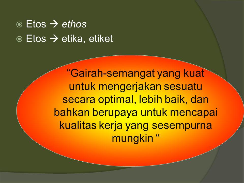 Etos  ethos Etos  etika, etiket.