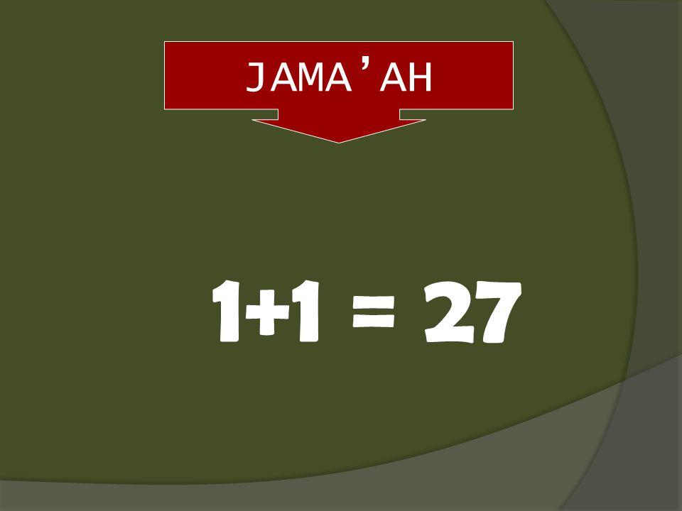 JAMA'AH 1+1 = 27