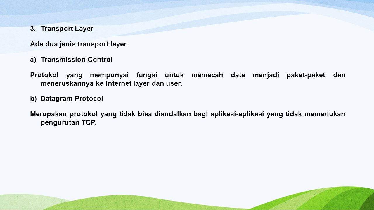 Transport Layer Ada dua jenis transport layer: Transmission Control.