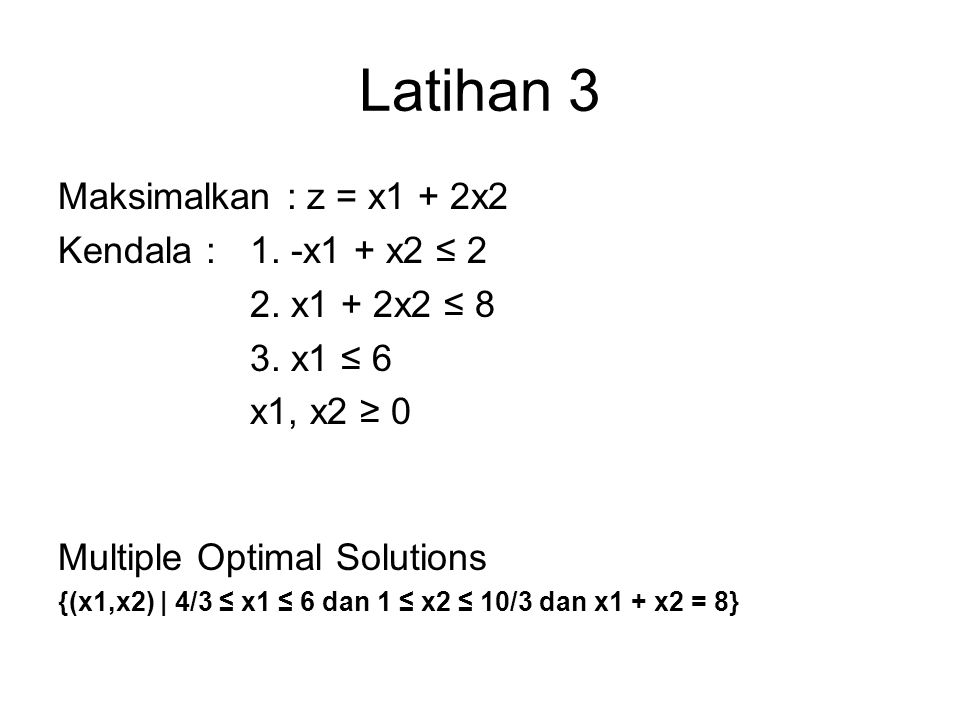Latihan 3 Maksimalkan : z = x1 + 2x2 Kendala : 1. -x1 + x2 ≤ 2