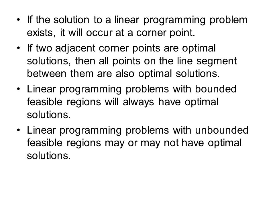 If the solution to a linear programming problem exists, it will occur at a corner point.