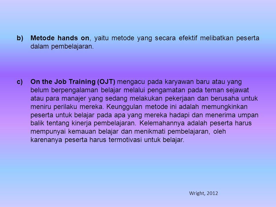 Metode hands on, yaitu metode yang secara efektif melibatkan peserta dalam pembelajaran.