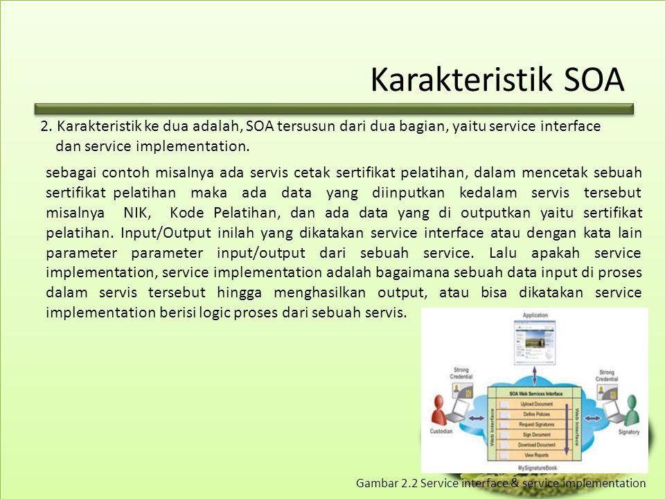 Karakteristik SOA 2. Karakteristik ke dua adalah, SOA tersusun dari dua bagian, yaitu service interface.
