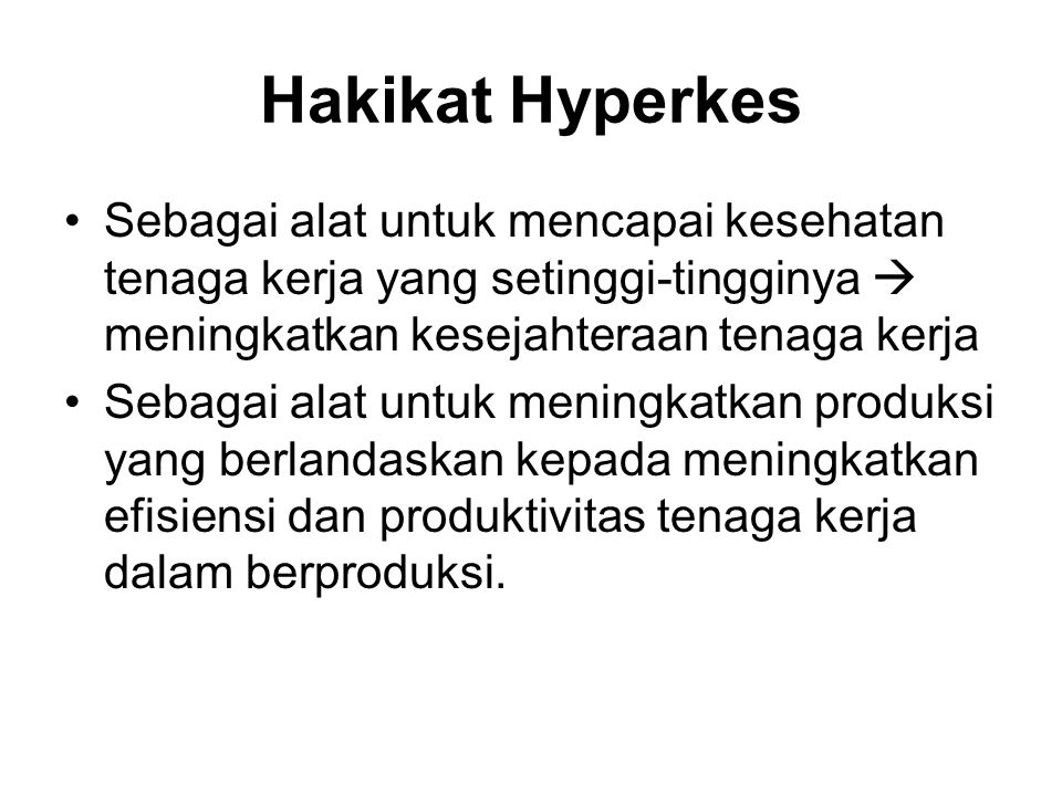 Hakikat Hyperkes Sebagai alat untuk mencapai kesehatan tenaga kerja yang setinggi-tingginya  meningkatkan kesejahteraan tenaga kerja.