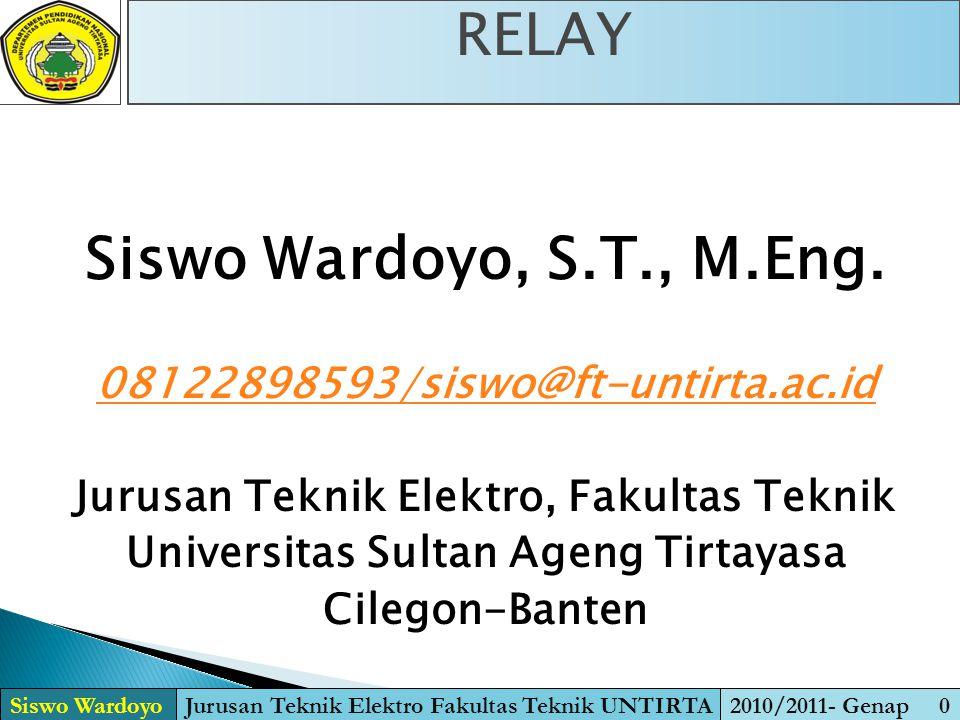 RELAY Siswo Wardoyo, S.T., M.Eng. 08122898593/siswo@ft-untirta.ac.id