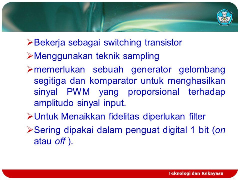 Bekerja sebagai switching transistor Menggunakan teknik sampling