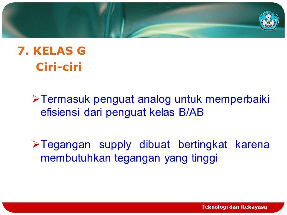 7. KELAS G Ciri-ciri. Termasuk penguat analog untuk memperbaiki efisiensi dari penguat kelas B/AB.