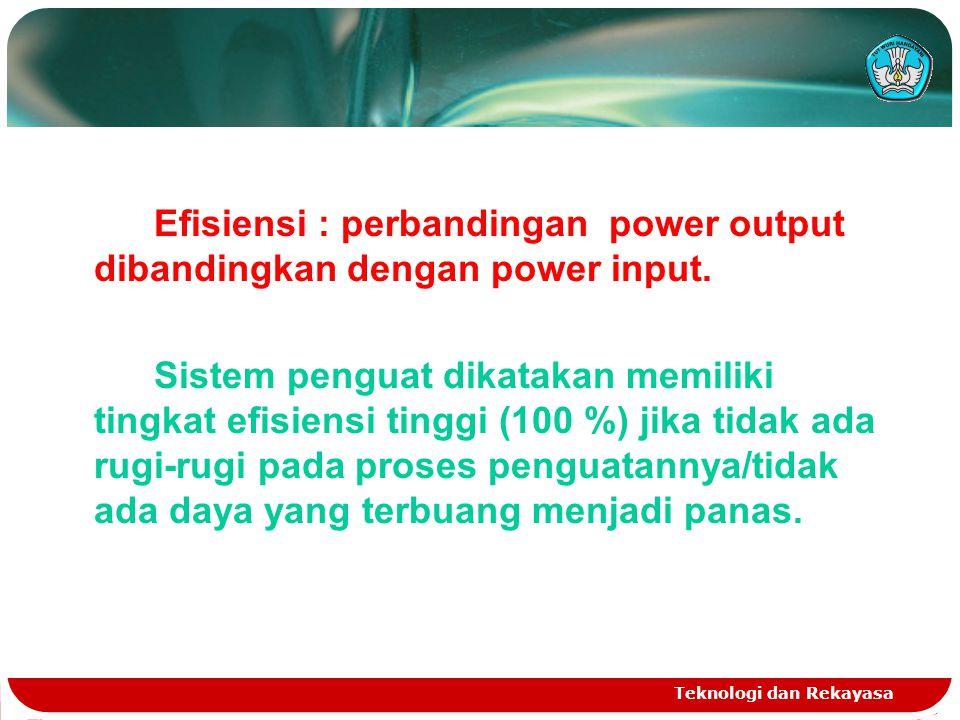 Efisiensi : perbandingan power output dibandingkan dengan power input.