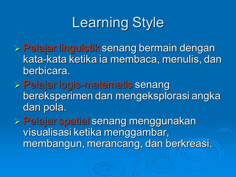 Learning Style Pelajar linguistik senang bermain dengan kata-kata ketika ia membaca, menulis, dan berbicara.