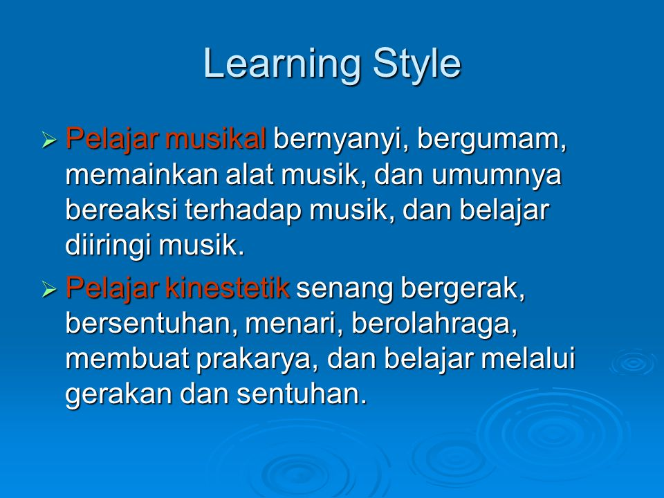 Learning Style Pelajar musikal bernyanyi, bergumam, memainkan alat musik, dan umumnya bereaksi terhadap musik, dan belajar diiringi musik.