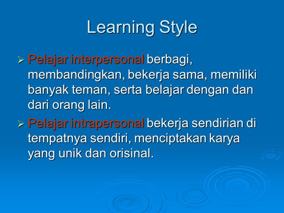 Learning Style Pelajar interpersonal berbagi, membandingkan, bekerja sama, memiliki banyak teman, serta belajar dengan dan dari orang lain.