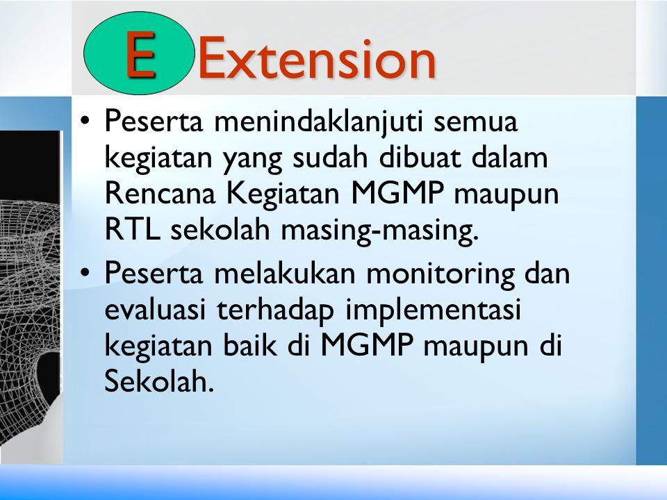 E Extension. Peserta menindaklanjuti semua kegiatan yang sudah dibuat dalam Rencana Kegiatan MGMP maupun RTL sekolah masing-masing.