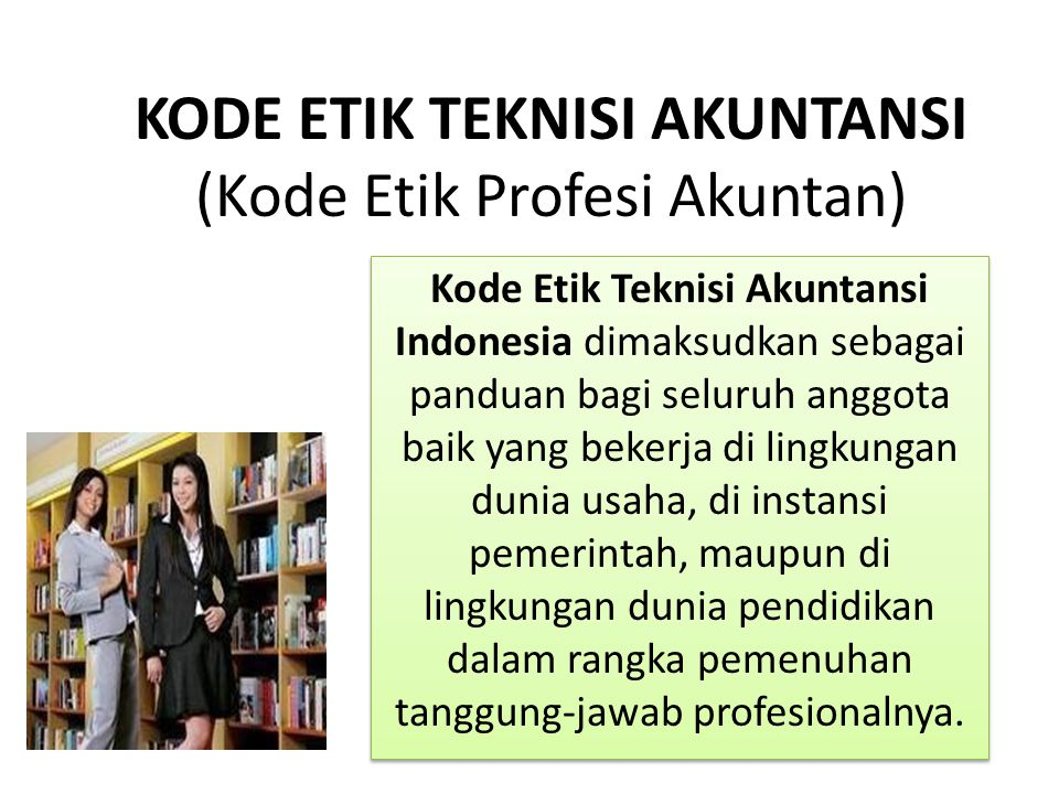 KODE ETIK TEKNISI AKUNTANSI (Kode Etik Profesi Akuntan)