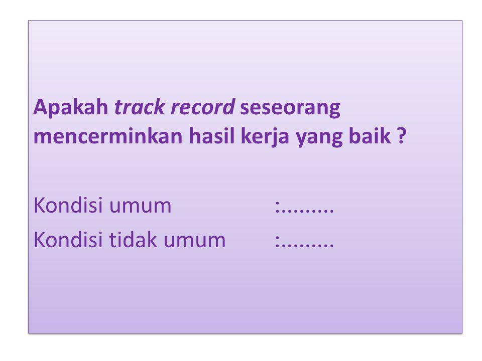 Apakah track record seseorang mencerminkan hasil kerja yang baik