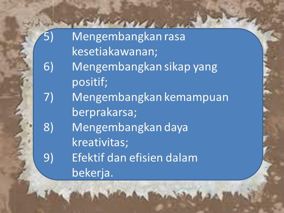 5) Mengembangkan rasa kesetiakawanan;