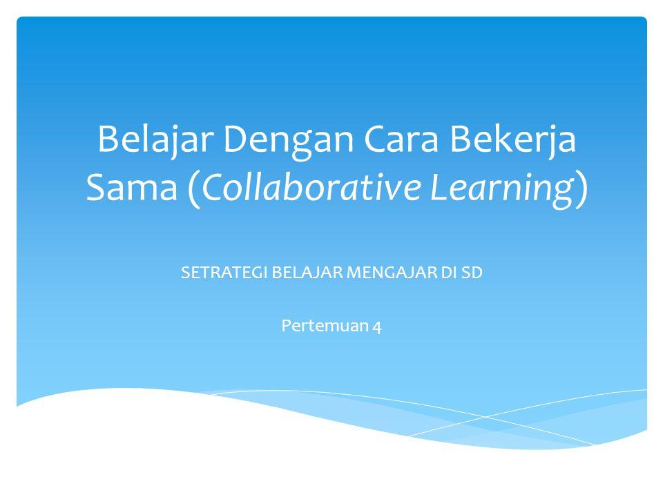 Belajar Dengan Cara Bekerja Sama (Collaborative Learning)