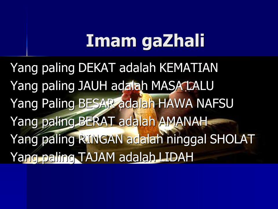 Imam gaZhali Yang paling DEKAT adalah KEMATIAN