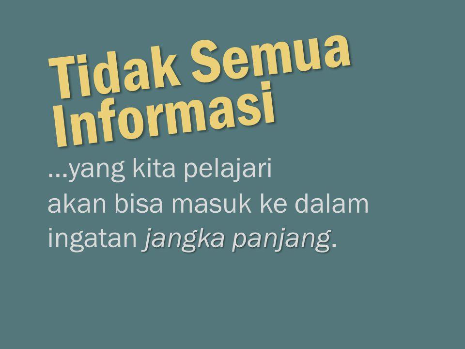 Tidak Semua Informasi …yang kita pelajari akan bisa masuk ke dalam
