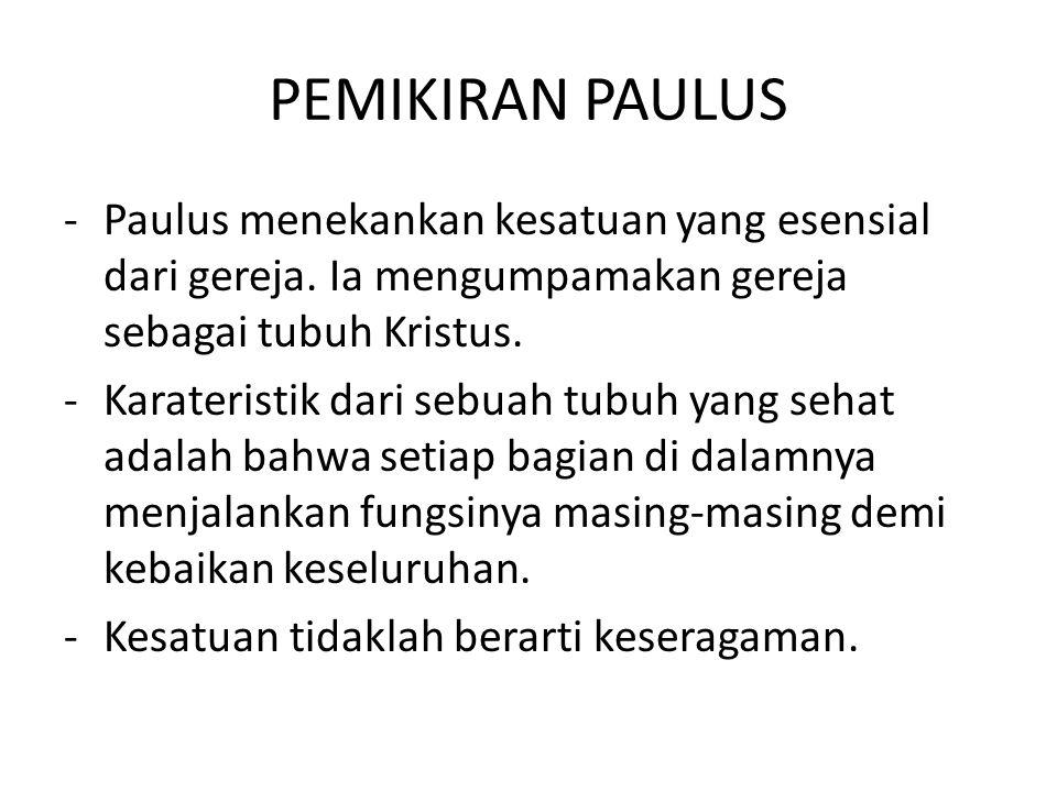 PEMIKIRAN PAULUS Paulus menekankan kesatuan yang esensial dari gereja. Ia mengumpamakan gereja sebagai tubuh Kristus.