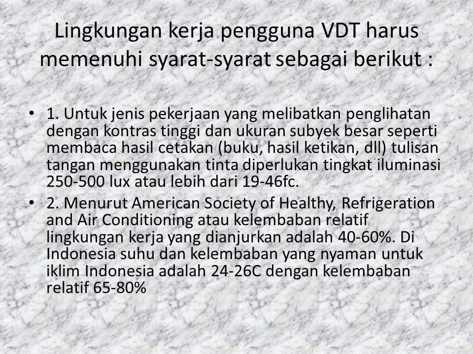 Lingkungan kerja pengguna VDT harus memenuhi syarat-syarat sebagai berikut :