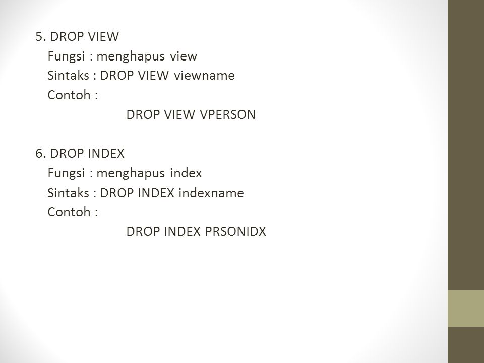 5. DROP VIEW Fungsi : menghapus view Sintaks : DROP VIEW viewname Contoh : DROP VIEW VPERSON 6.