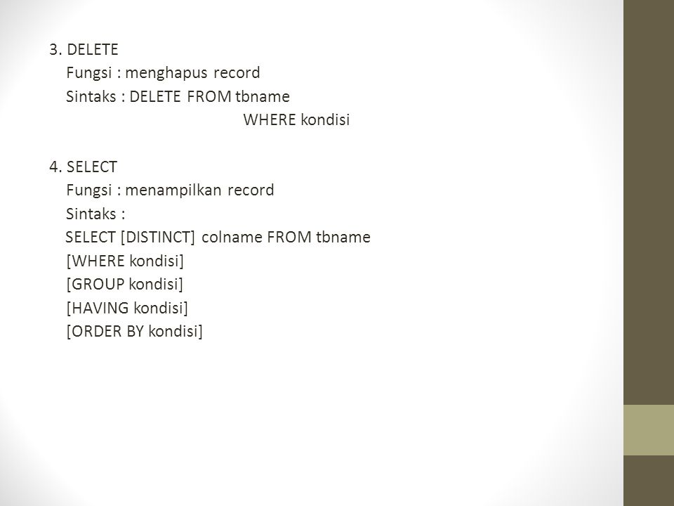 3. DELETE Fungsi : menghapus record Sintaks : DELETE FROM tbname WHERE kondisi 4.