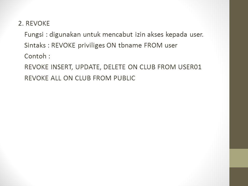 2. REVOKE Fungsi : digunakan untuk mencabut izin akses kepada user