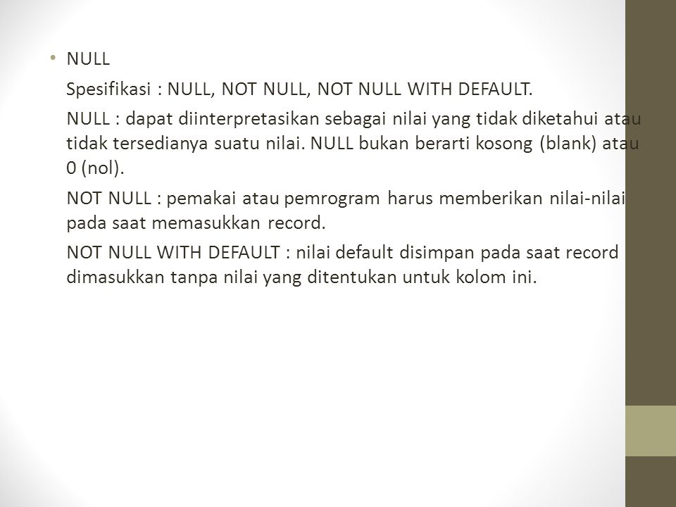 NULL Spesifikasi : NULL, NOT NULL, NOT NULL WITH DEFAULT.