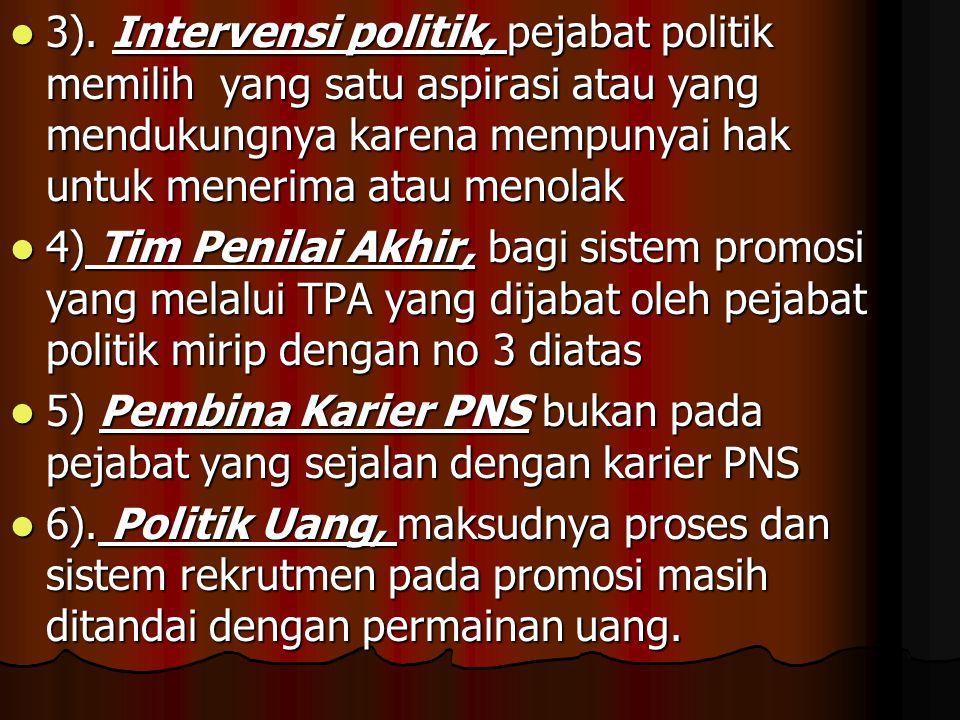 3). Intervensi politik, pejabat politik memilih yang satu aspirasi atau yang mendukungnya karena mempunyai hak untuk menerima atau menolak