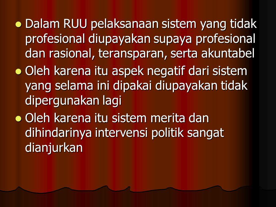 Dalam RUU pelaksanaan sistem yang tidak profesional diupayakan supaya profesional dan rasional, teransparan, serta akuntabel