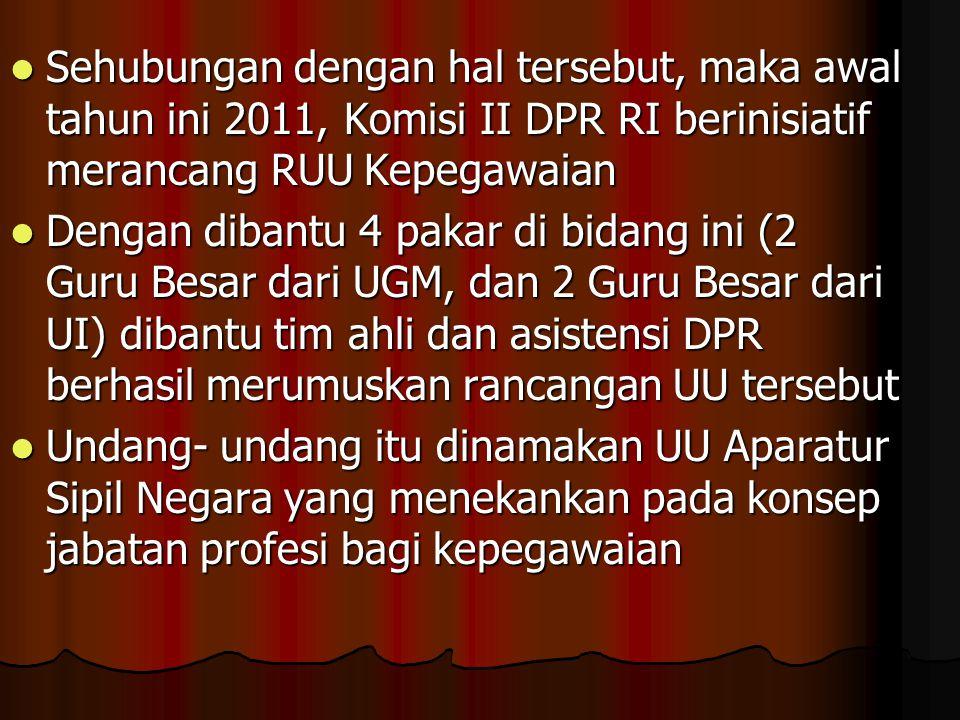 Sehubungan dengan hal tersebut, maka awal tahun ini 2011, Komisi II DPR RI berinisiatif merancang RUU Kepegawaian
