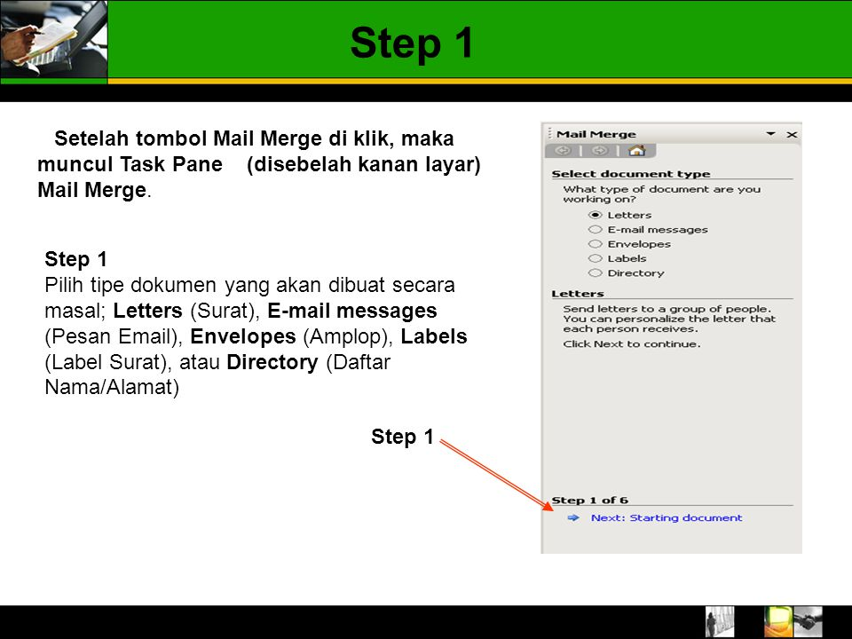 Step 1 Setelah tombol Mail Merge di klik, maka muncul Task Pane (disebelah kanan layar) Mail Merge.