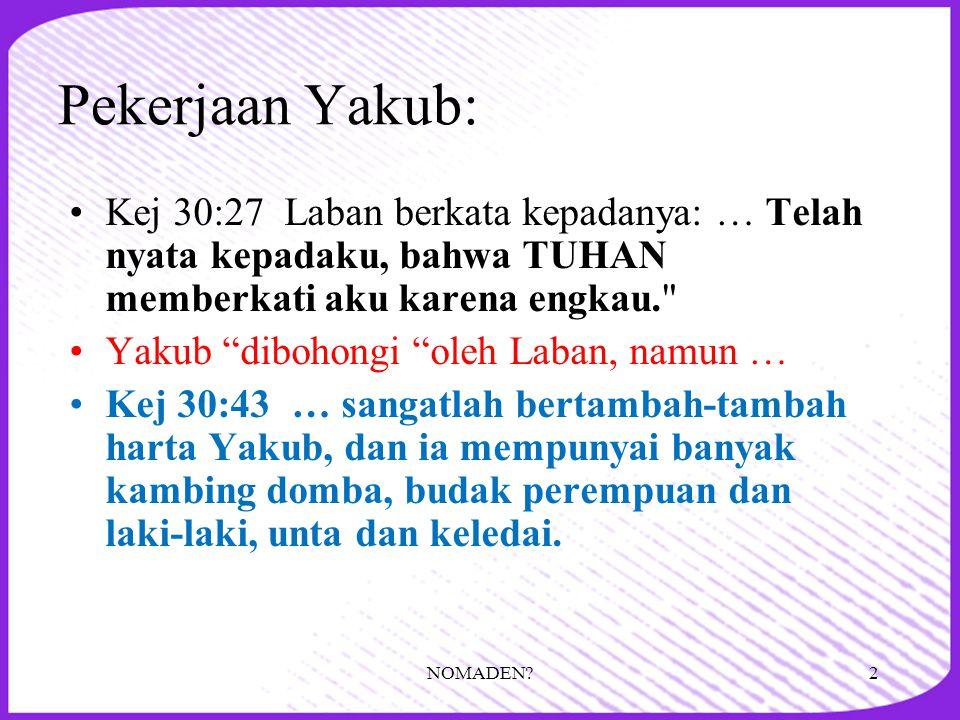 Pekerjaan Yakub: Kej 30:27 Laban berkata kepadanya: … Telah nyata kepadaku, bahwa TUHAN memberkati aku karena engkau.