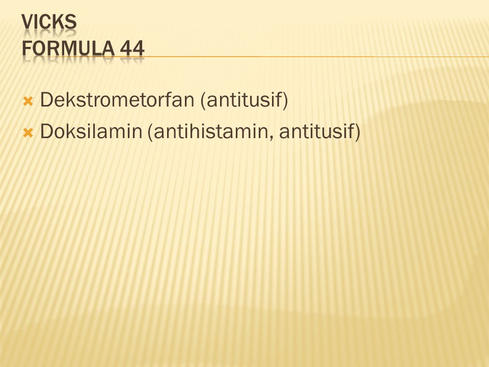 Vicks formula 44 Dekstrometorfan (antitusif) Doksilamin (antihistamin, antitusif)