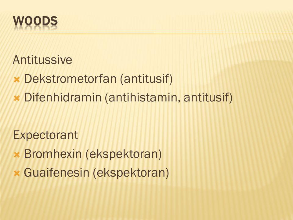Woods Antitussive. Dekstrometorfan (antitusif) Difenhidramin (antihistamin, antitusif) Expectorant.