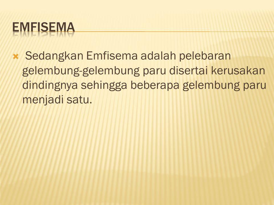 emfisema Sedangkan Emfisema adalah pelebaran gelembung-gelembung paru disertai kerusakan dindingnya sehingga beberapa gelembung paru menjadi satu.