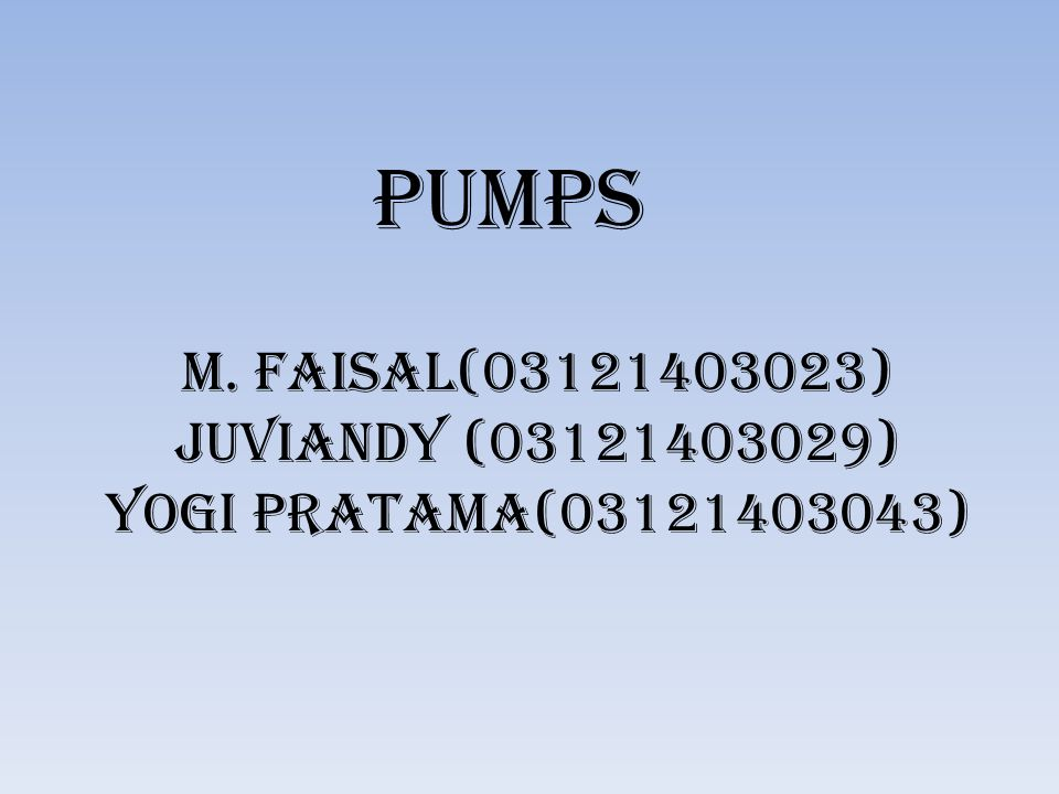 PUMPS M. FAISAL(03121403023) JUVIANDY (03121403029) YOGI PRATAMA(03121403043)