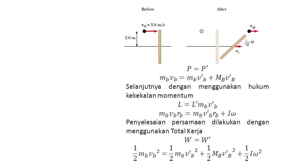 𝑃= 𝑃 ′ 𝑚 𝑏 𝑣 𝑏 = 𝑚 𝑏 𝑣′ 𝑏 + 𝑀 𝐵 𝑣′ 𝐵. Selanjutnya dengan menggunakan hukum kekekalan momentum. 𝐿=𝐿′ 𝑚 𝑏 𝑣′ 𝑏.