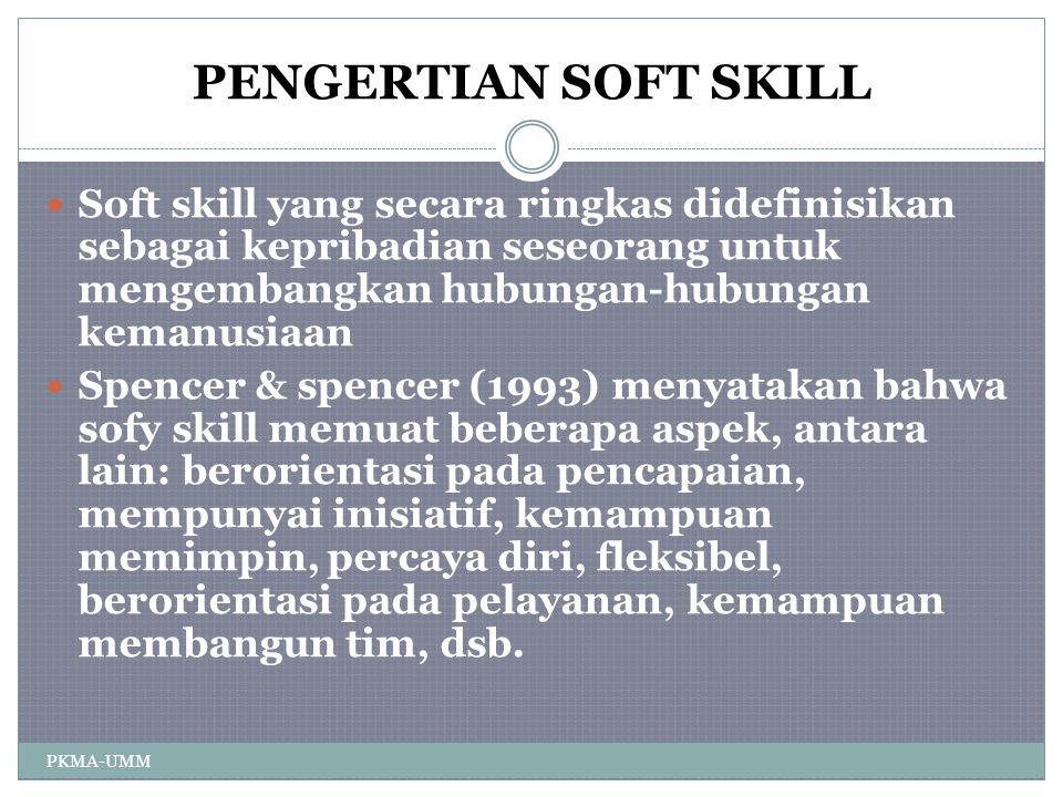 PENGERTIAN SOFT SKILL Soft skill yang secara ringkas didefinisikan sebagai kepribadian seseorang untuk mengembangkan hubungan-hubungan kemanusiaan.