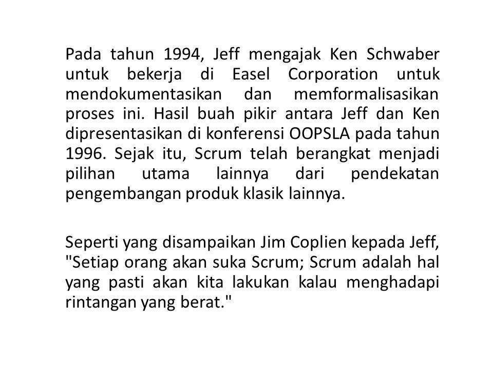 Pada tahun 1994, Jeff mengajak Ken Schwaber untuk bekerja di Easel Corporation untuk mendokumentasikan dan memformalisasikan proses ini. Hasil buah pikir antara Jeff dan Ken dipresentasikan di konferensi OOPSLA pada tahun 1996. Sejak itu, Scrum telah berangkat menjadi pilihan utama lainnya dari pendekatan pengembangan produk klasik lainnya.