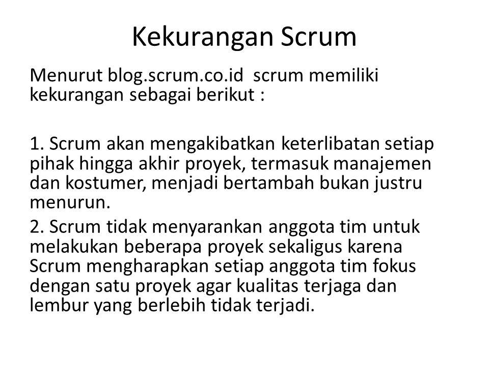 Kekurangan Scrum Menurut blog.scrum.co.id scrum memiliki kekurangan sebagai berikut :