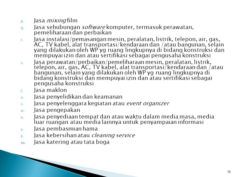Jasa mixing film Jasa sehubungan software komputer, termasuk perawatan, pemeliharaan dan perbaikan.