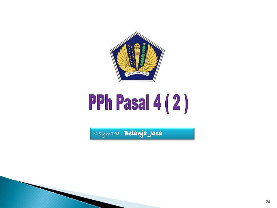PPh Pasal 4 ( 2 ) Keyword : Belanja Jasa