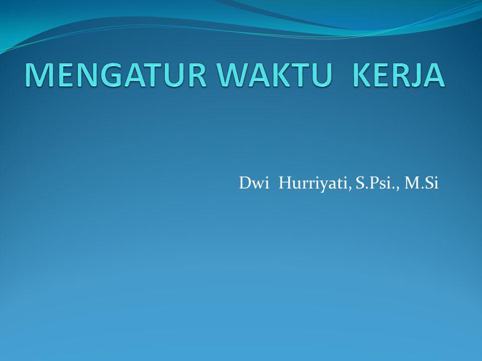 MENGATUR WAKTU KERJA Dwi Hurriyati, S.Psi., M.Si